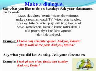 Say what you like to do on Sundays Ask your classmates. Use the words: skate,