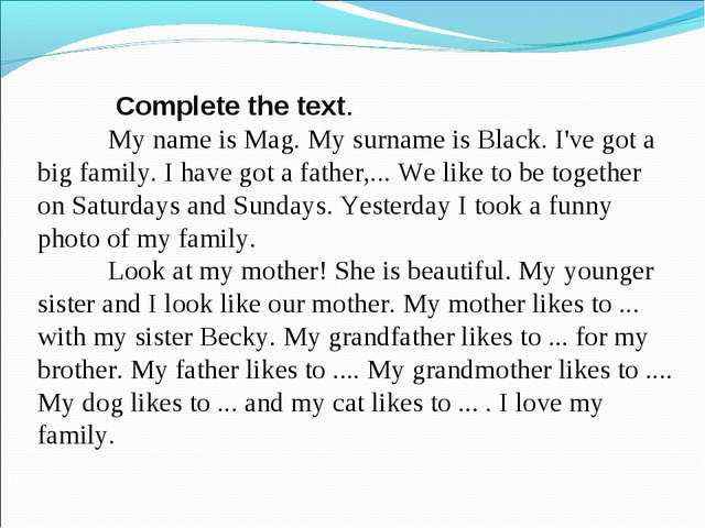 Complete the text. 	My name is Mag. My surname is Black. I've got a big fa...