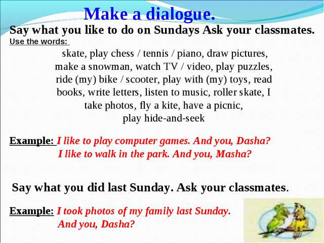 Say what you like to do on Sundays Ask your classmates. Use the words: skate,...