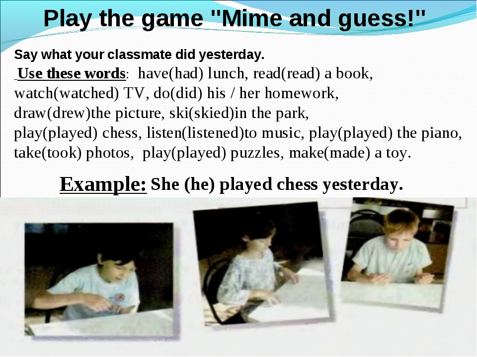 Say what your classmate did yesterday. Use these words: have(had) lunch, read...