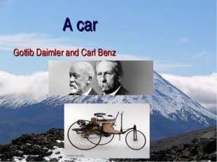 A car Gotlib Daimler and Carl Benz