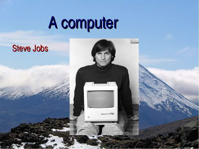 A computer Steve Jobs