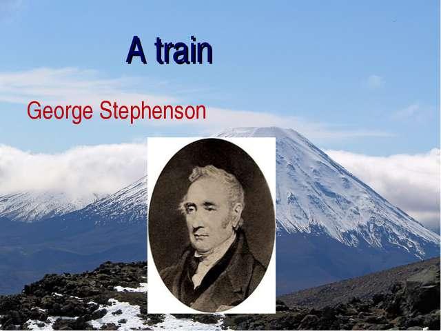 A train George Stephenson