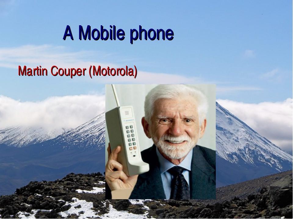 A Mobile phone Martin Couper (Motorola)
