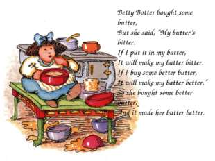 "Betty Botter bought some butter, But she said, ""My butter's bitter. If I put"
