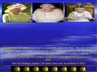 Elizabeth (II.) Elizabeth II's full name is Elizabeth Alexandra Mary. She was