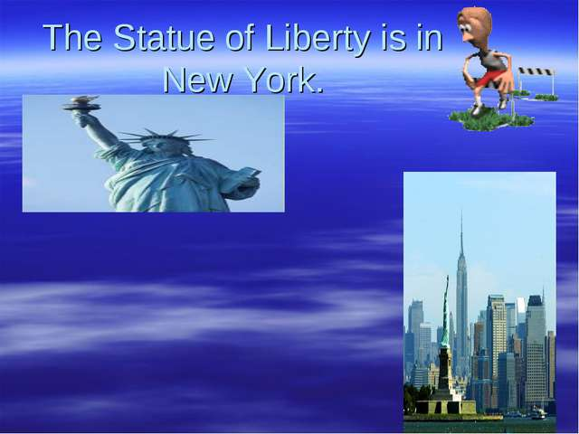 The Statue of Liberty is in New York.