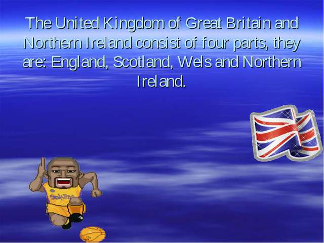 The United Kingdom of Great Britain and Northern Ireland consist of four par...