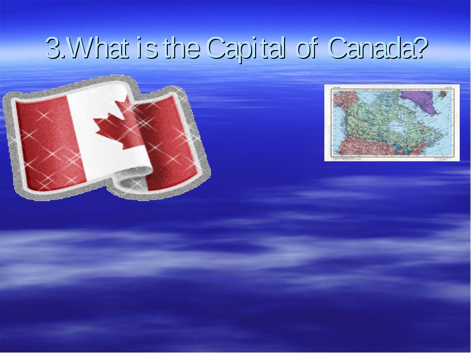 3.What is the Capital of Canada?