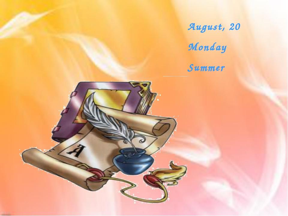 August, 20 Monday Summer