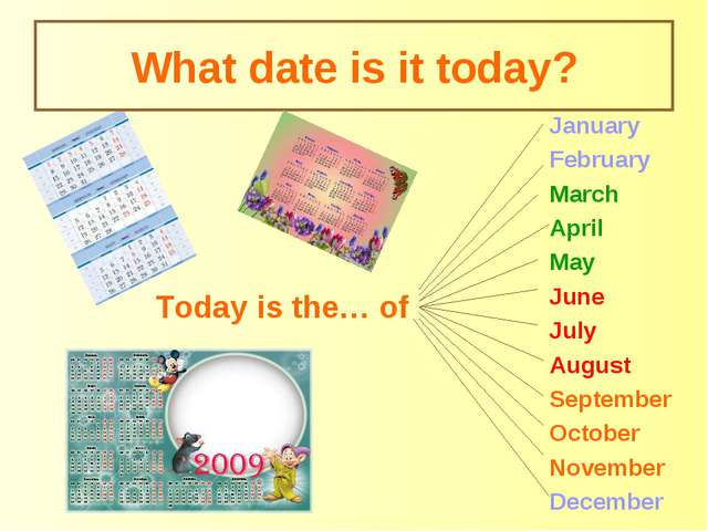 What date is it today? Today is the… of January February March April May June...