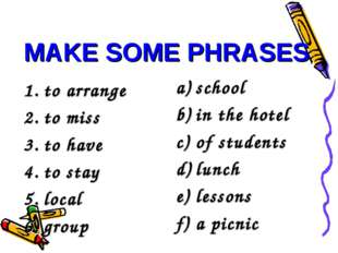 MAKE SOME PHRASES to arrange to miss to have to stay local group school in th