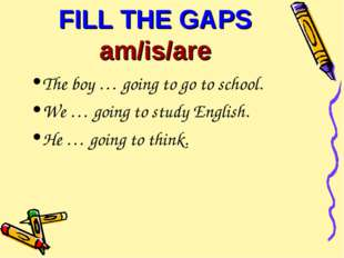 FILL THE GAPS am/is/are The boy … going to go to school. We … going to study