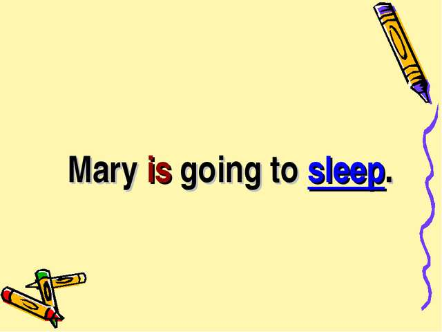 Mary is going to sleep.