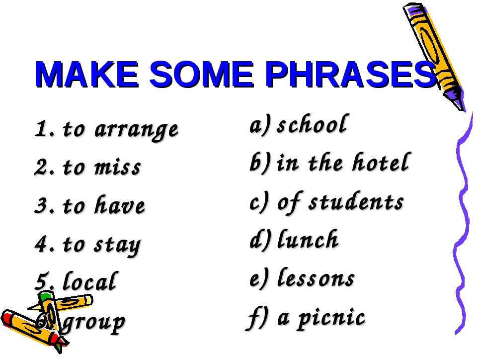 MAKE SOME PHRASES to arrange to miss to have to stay local group school in th...