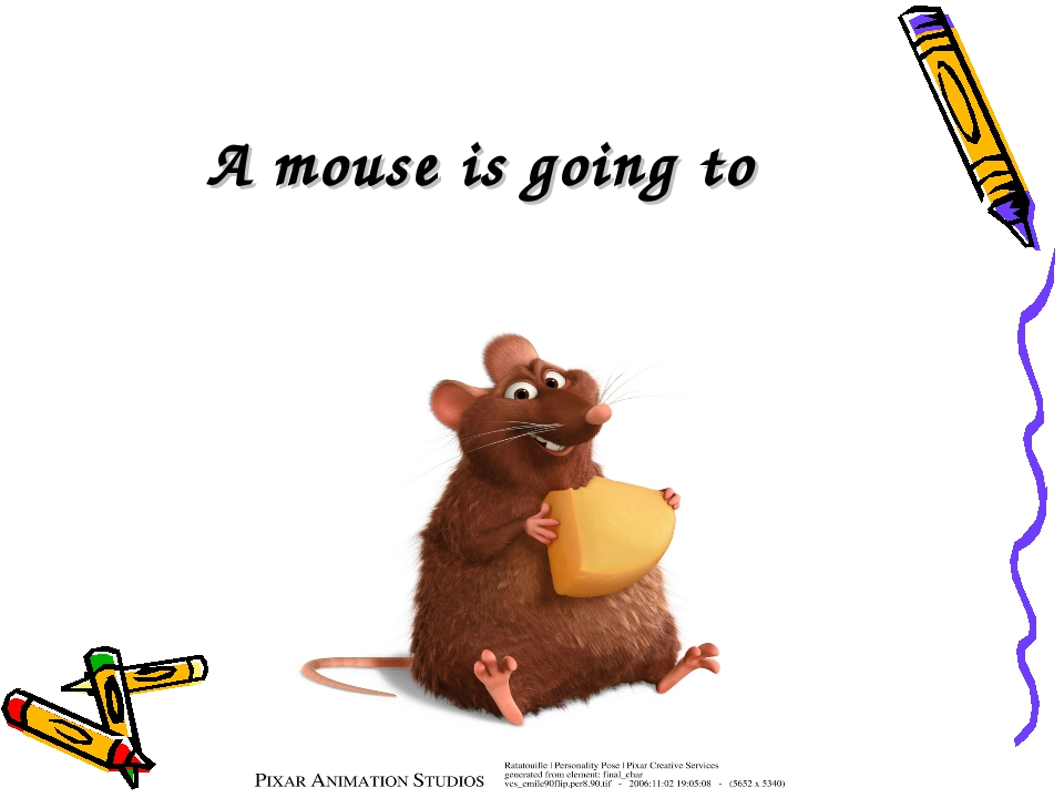 A mouse is going to