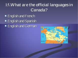 15.What are the official languages in Canada? English and French English and