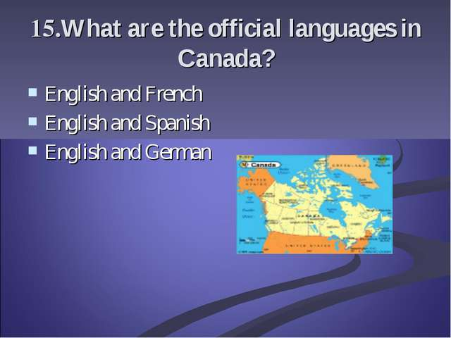 15.What are the official languages in Canada? English and French English and...