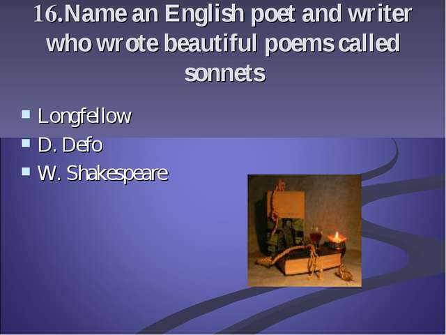 16.Name an English poet and writer who wrote beautiful poems called sonnets L...