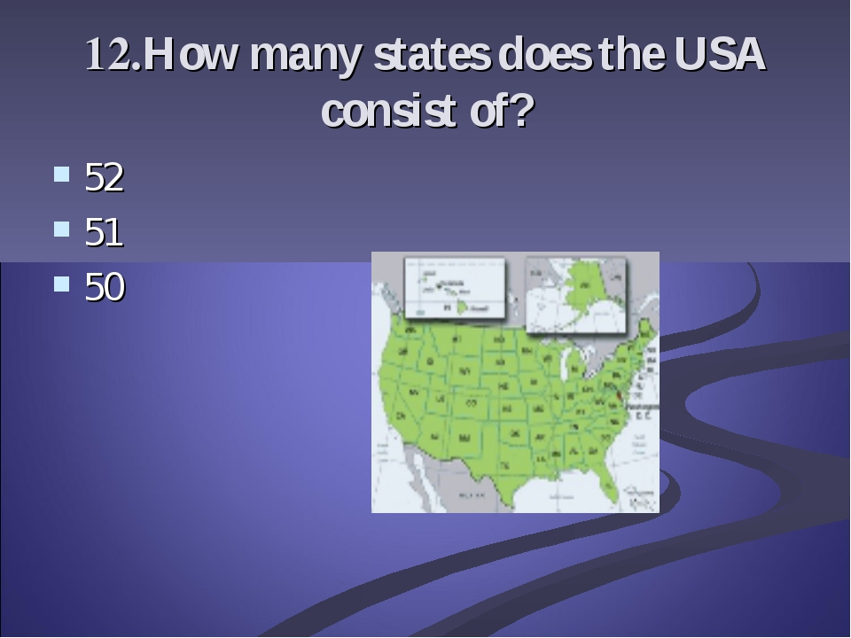 12.How many states does the USA consist of? 52 51 50