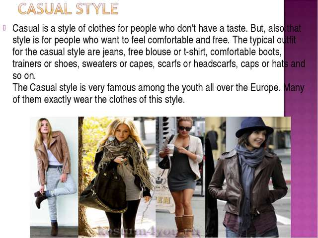 Casual is a style of clothes for people who don't have a taste. But, also tha...