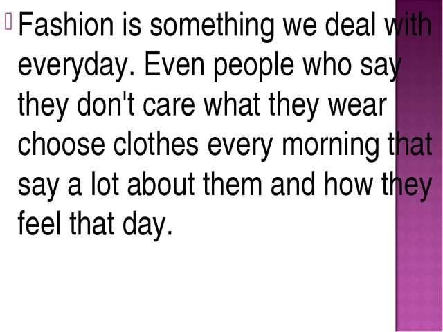 Fashion is something we deal with everyday. Even people who say they don't ca...