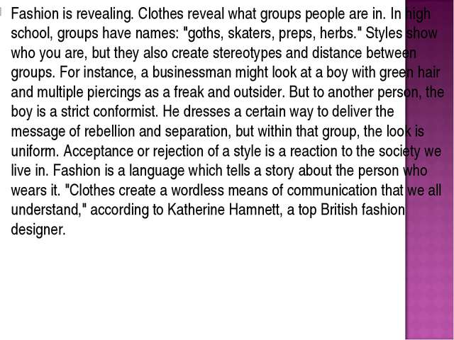 Fashion is revealing. Clothes reveal what groups people are in. In high schoo...