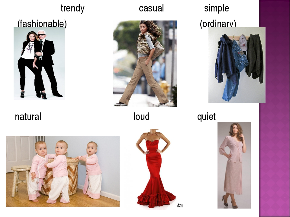 trendy casual simple (fashionable) (ordinary) natural loud quiet