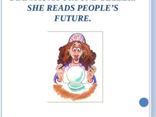 DIANA IS A FORTUNE-TELLER. SHE READS PEOPLE'S FUTURE.