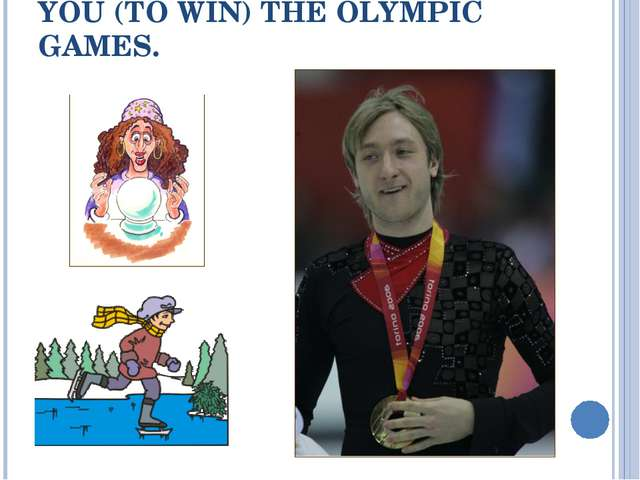 YOU (TO WIN) THE OLYMPIC GAMES.