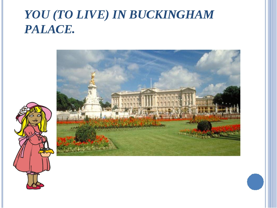 YOU (TO LIVE) IN BUCKINGHAM PALACE.