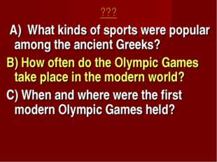 ??? A) What kinds of sports were popular among the ancient Greeks? B) How oft