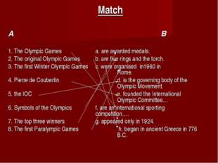 Match A								B 1. The Olympic Games 		a. are awarded medals. 2. The origina