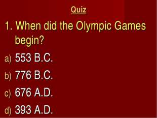 Quiz 1. When did the Olympic Games begin? 553 B.C. 776 B.C. 676 A.D. 393 A.D.
