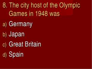 8. The city host of the Olympic Games in 1948 was Germany Japan Great Britain