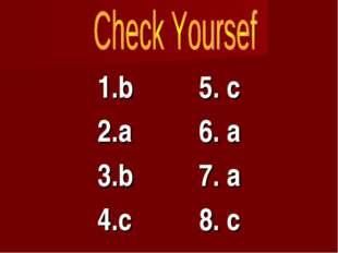 1.b5. c 2.a6. a 3.b7. a 4.c8. c