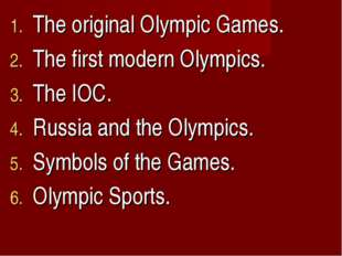 The original Olympic Games. The first modern Olympics. The IOC. Russia and th