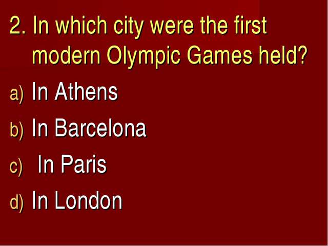 2. In which city were the first modern Olympic Games held? In Athens In Barce...
