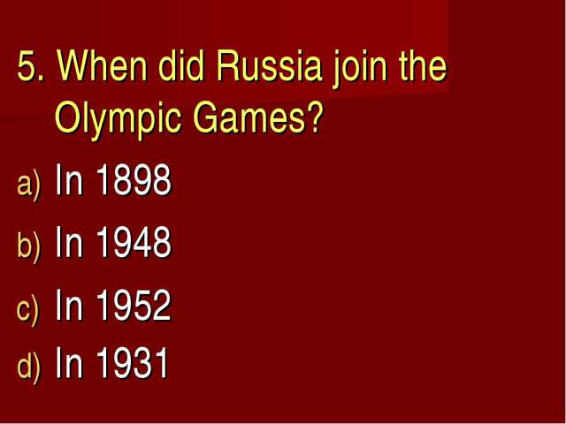 5. When did Russia join the Olympic Games? In 1898 In 1948 In 1952 In 1931
