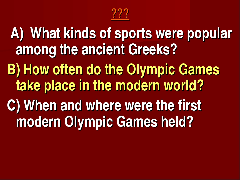 ??? A) What kinds of sports were popular among the ancient Greeks? B) How oft...