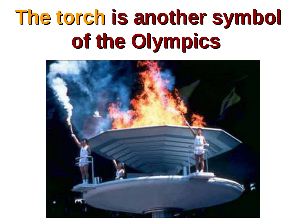 The torch is another symbol of the Olympics