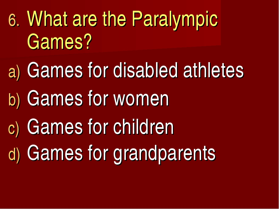 What are the Paralympic Games? Games for disabled athletes Games for women Ga...