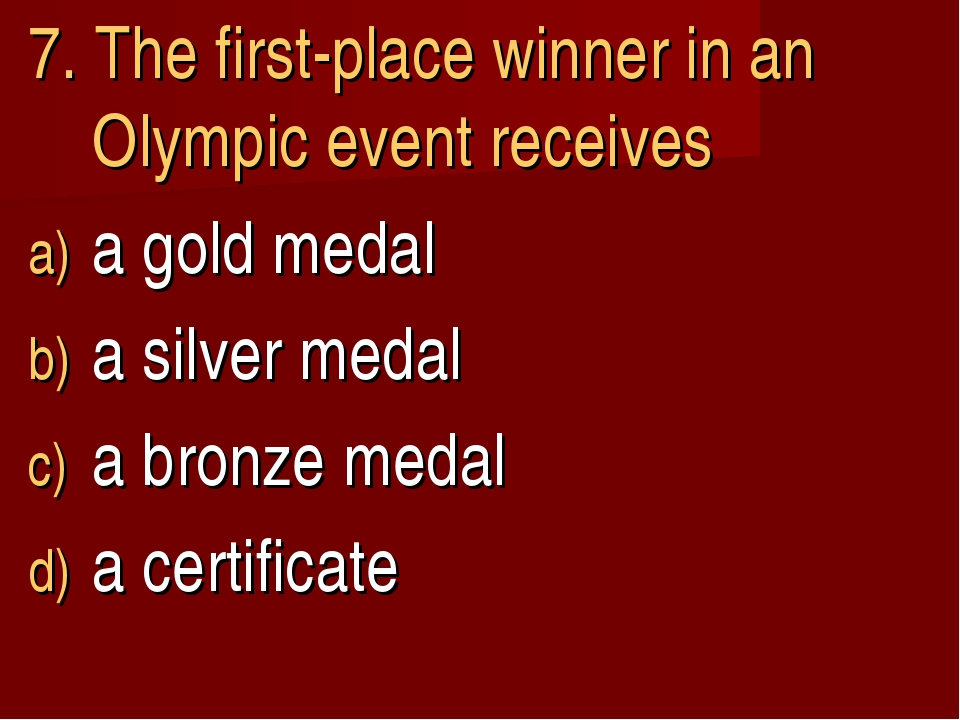 7. The first-place winner in an Olympic event receives a gold medal a silver...