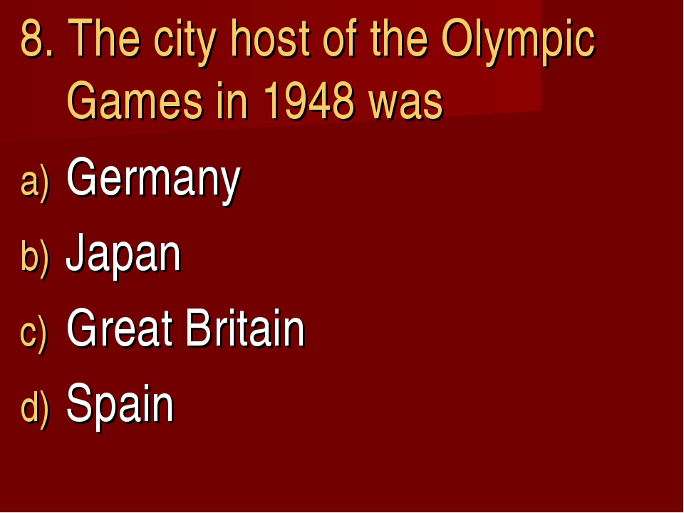 8. The city host of the Olympic Games in 1948 was Germany Japan Great Britain...