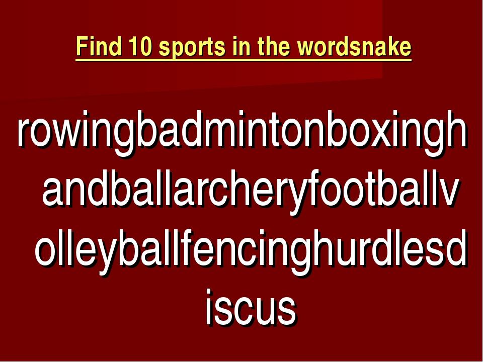 Find 10 sports in the wordsnake rowingbadmintonboxinghandballarcheryfootballv...