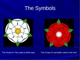The House of York used a white rose. The House of Lancaster used a red rose.