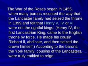 The War of the Roses began in 1455, when many barons resented the way that t