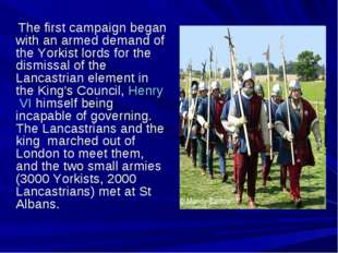 The first campaign began with an armed demand of the Yorkist lords for the d