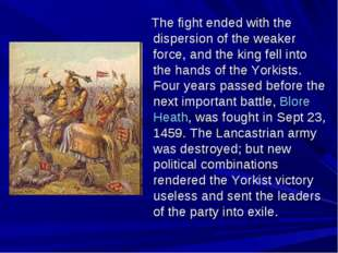 The fight ended with the dispersion of the weaker force, and the king fell i