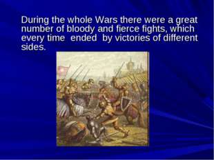 During the whole Wars there were a great number of bloody and fierce fights,